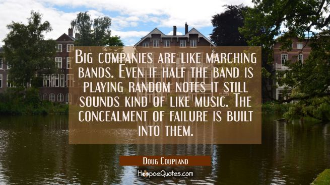 Big companies are like marching bands. Even if half the band is playing random notes it still sound
