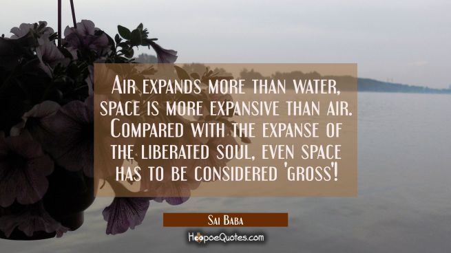 Air expands more than water, space is more expansive than air. Compared with the expanse of the lib