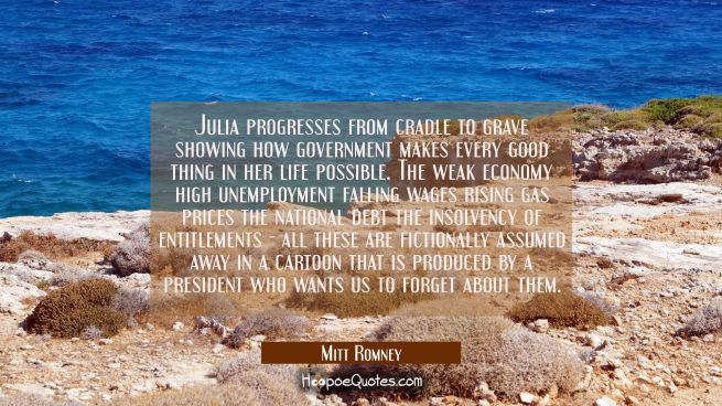 Julia progresses from cradle to grave showing how government makes every good thing in her life pos