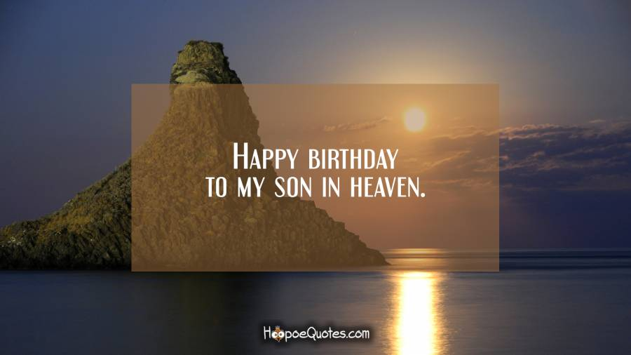 Happy birthday to my son in heaven. Birthday Quotes