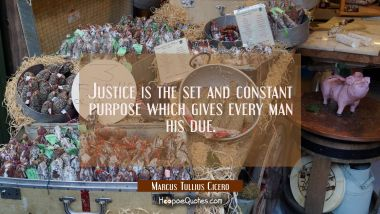 Justice is the set and constant purpose which gives every man his due.