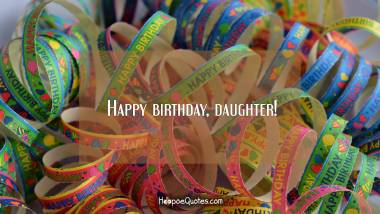 Happy birthday, daughter! Quotes