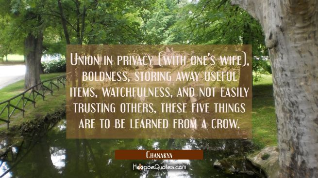 Union in privacy (with one's wife), boldness, storing away useful items, watchfulness, and not easi