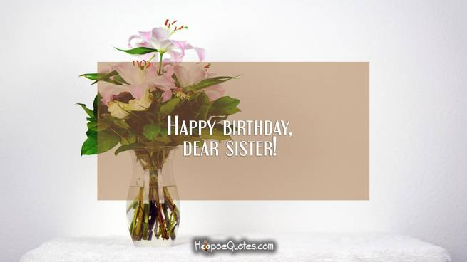Happy birthday, dear sister!