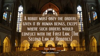 A robot must obey the orders given it by human beings except where such orders would conflict with