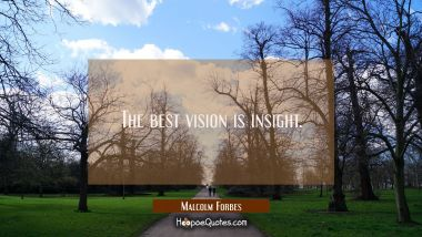 The best vision is insight.