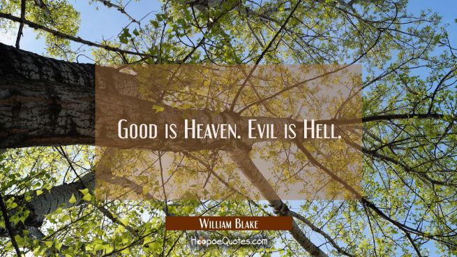 Good is Heaven. Evil is Hell.
