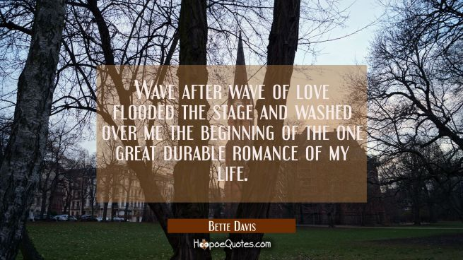 Wave after wave of love flooded the stage and washed over me the beginning of the one great durable