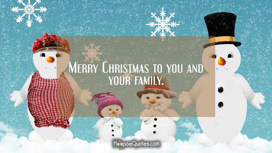 Merry Christmas to you and your family Christmas Quotes
