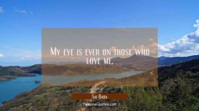 My eye is ever on those who love me.