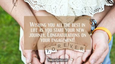 Wishing you all the best in life as you start your new journey. Congratulations on your engagement! Engagement Quotes