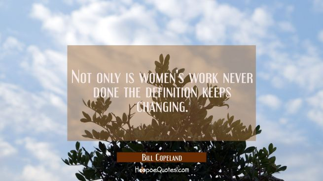 Not only is women's work never done the definition keeps changing.