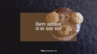Happy birthday to my baby boy! Birthday Quotes