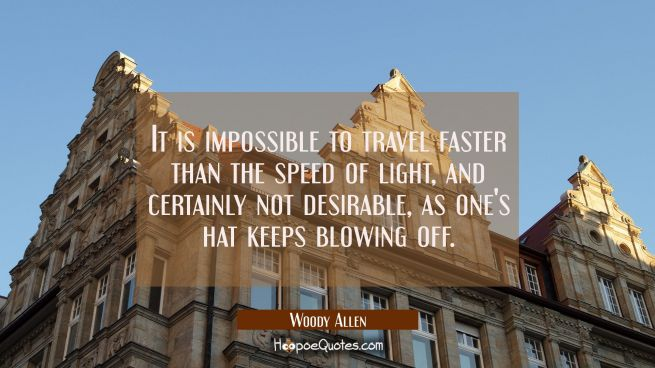 It is impossible to travel faster than the speed of light and certainly not desirable as one's hat