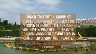 Bunch together a group of people deliberately chosen for strong religious feelings and you have a p
