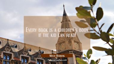 Every book is a children's book if the kid can read!