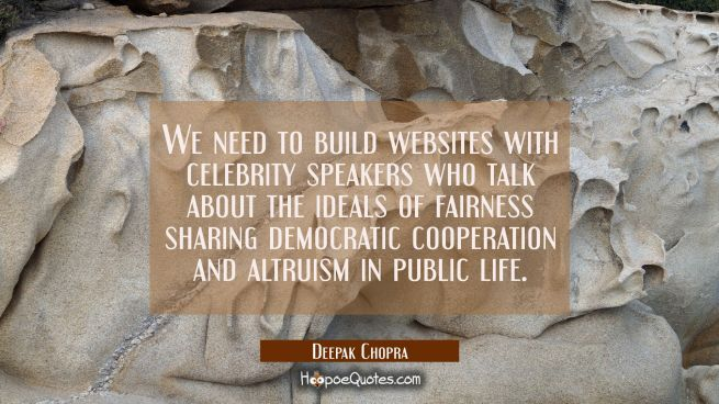 We need to build websites with celebrity speakers who talk about the ideals of fairness sharing dem