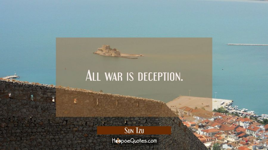 All war is deception. Sun Tzu Quotes