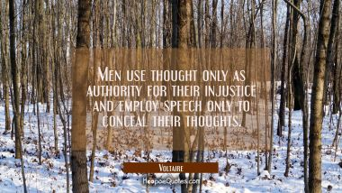 Men use thought only as authority for their injustice and employ speech only to conceal their thoug