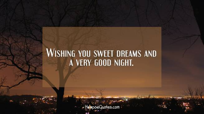 Wishing you sweet dreams and a very good night.