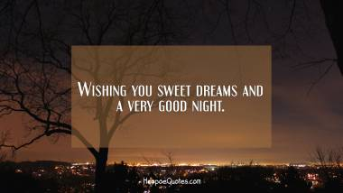 Wishing you sweet dreams and a very good night. Good Night Quotes