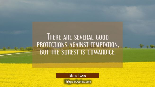 There are several good protections against temptation but the surest is cowardice.
