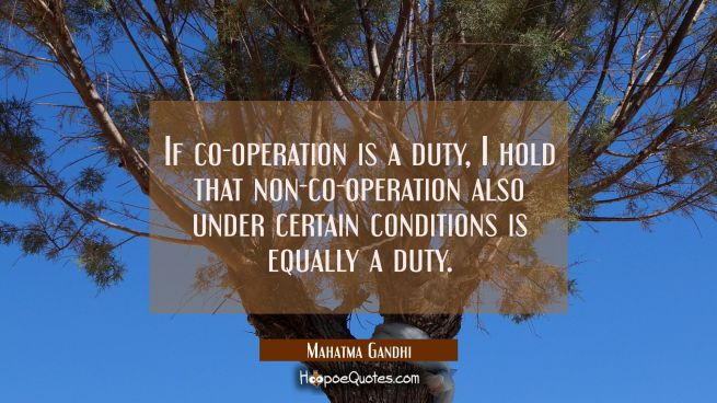 If co-operation is a duty I hold that non-co-operation also under certain conditions is equally a d