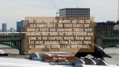The first pages of memory are like the old family Bible. The first leaves are wholly faded and some