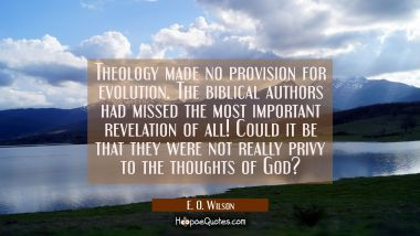 Theology made no provision for evolution. The biblical authors had missed the most important revela