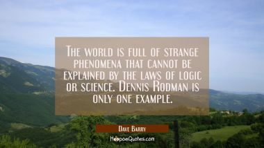 The world is full of strange phenomena that cannot be explained by the laws of logic or science. De