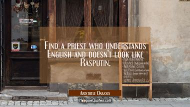 Find a priest who understands English and doesn't look like Rasputin.