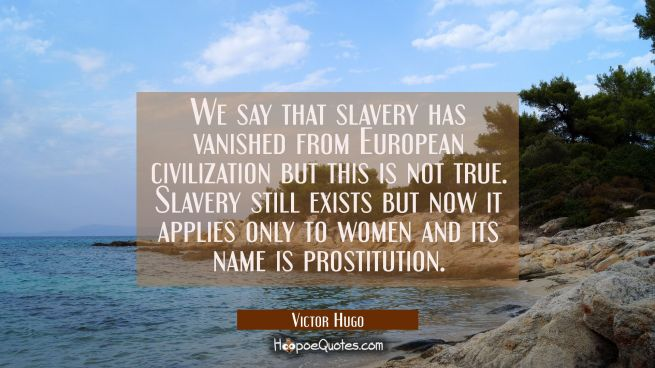 We say that slavery has vanished from European civilization but this is not true. Slavery still exi