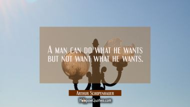 A man can do what he wants but not want what he wants.