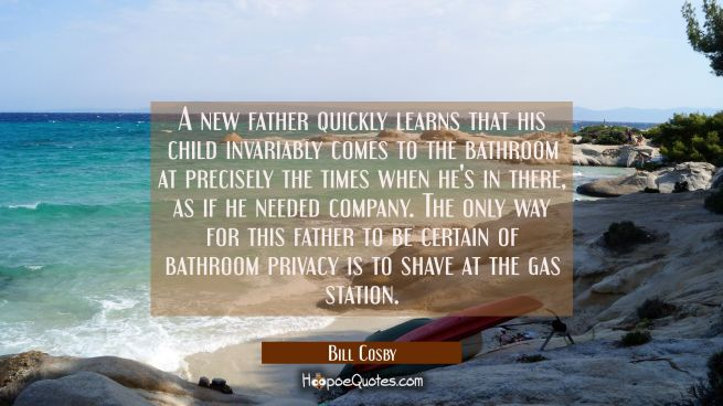 A new father quickly learns that his child invariably comes to the bathroom at precisely the times