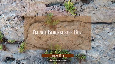 I'm not Blockbuster Boy.