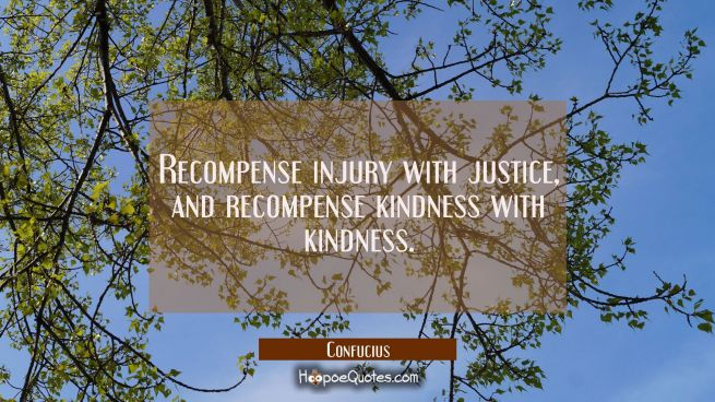 Recompense injury with justice and recompense kindness with kindness