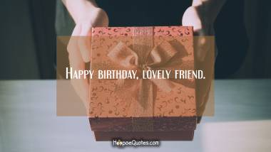 Happy birthday, lovely friend. Quotes