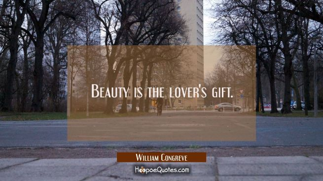 Beauty is the lover's gift.