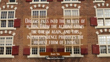 Dreams pass into the reality of action. From the actions stems the dream again, and this interdepen