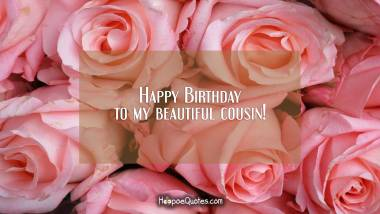 Happy Birthday to my beautiful cousin! Quotes