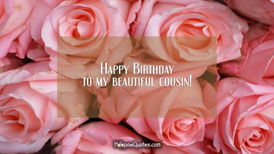 Happy Birthday to my beautiful cousin! Birthday Quotes