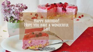 Happy birthday! Hope you have a wonderful day! Quotes