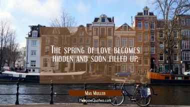 The spring of love becomes hidden and soon filled up.