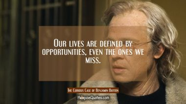 Our lives are defined by opportunities, even the ones we miss. Movie Quotes Quotes