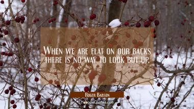 When we are flat on our backs there is no way to look but up.