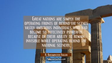 Great nations are simply the operating fronts of behind-the-scenes vastly ambitious individuals who