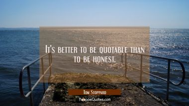 It's better to be quotable than to be honest.