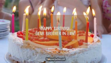 Happy birthday, dear brother in law! Quotes