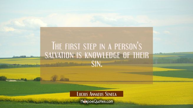 The first step in a person's salvation is knowledge of their sin.