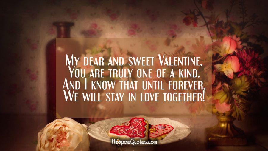 My Dear And Sweet Valentine, You Are Truly One Of A Kind. And I